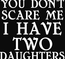 YOU DON'T SCARE ME I HAVE TWO DAUGHTERS by Divertions