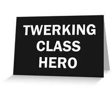 Twerking Class Hero (white text) Greeting Card