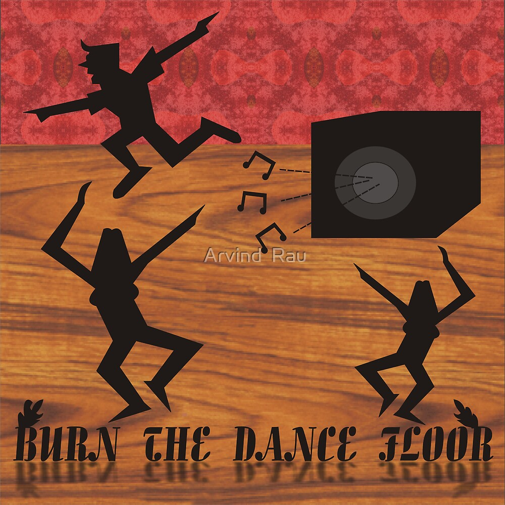Burn the dance floor by Arvind  Rau