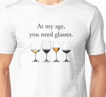 At My Age, You Need Glasses Unisex T-Shirt