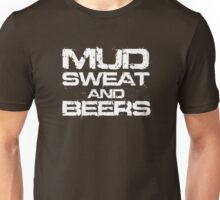 Mud Sweat and Beers Unisex T-Shirt