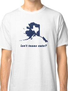 Isn't Texas Cute Compared to Alaska Classic T-Shirt