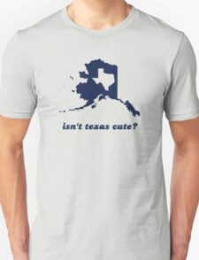 Isn't Texas Cute Compared to Alaska Unisex T-Shirt
