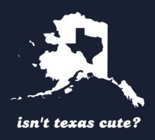 Isn't Texas Cute Compared to Alaska by TheShirtYurt