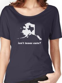 Isn't Texas Cute Compared to Alaska Women's Relaxed Fit T-Shirt