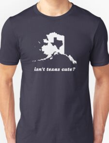 Isn't Texas Cute Compared to Alaska Unisex T-Shirt