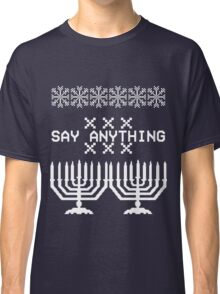 Say Anything Hanukkah Sweater Classic T-Shirt