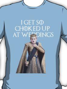 I GET SO CHOKED UP AT WEDDINGS T-Shirt