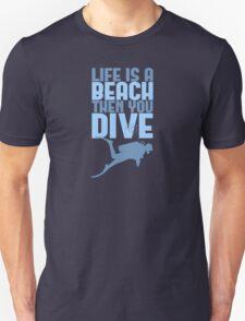 Life is a Beach Then You Scuba Dive T-Shirt