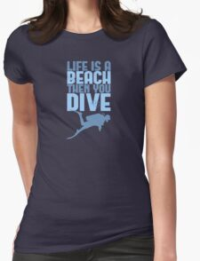 Life is a Beach Then You Scuba Dive Womens Fitted T-Shirt