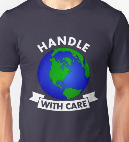 Handle With Care - Earth Day  Unisex T-Shirt