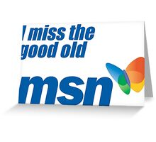 i miss the good old msn Greeting Card