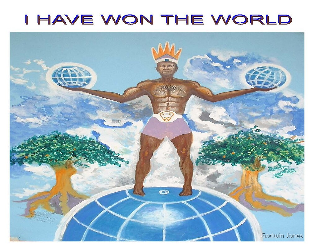 I HAVE WON THE WORLD by Godwin Jones