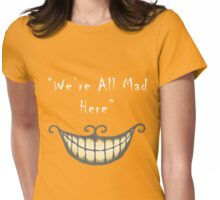 We're all Mad Here (white) Womens Fitted T-Shirt