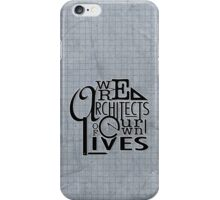 We Are Architects Of Our Own Lives iPhone Case/Skin