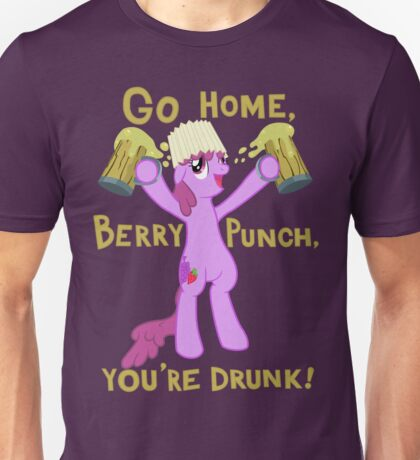 Go home, Berry Punch, you're drunk! Unisex T-Shirt