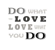 DO WHAT YOU LOVE, LOVE WHAT YOU DO by MUYOU