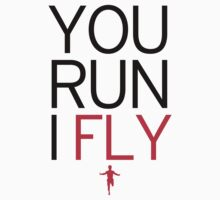 You Run I Fly by hypetees