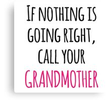 'If Nothing is Going Right, Call Your Grandmother' Funny T-Shirt and Gifts Canvas Print