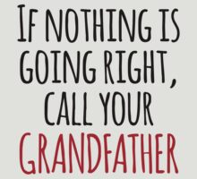 'If Nothing is Going Right, Call Your Grandfather' Funny T-Shirt and Gifts by Albany Retro