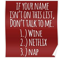 Hilarious Limited Edition 'If Your Name Isn't On This List, Don't Talk To Me. Wine, Netflix and Nap' Funny Gifts Poster
