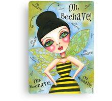 Oh Bee-Have! Canvas Print