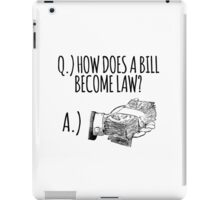 Funny 'How Does a Bill Become a Law' Government Cash Money T-Shirt iPad Case/Skin