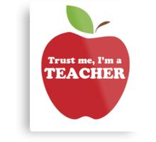 Trust Me, I'm a Teacher Red Apple Metal Print