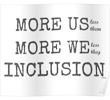 MORE US-less them, MORE WE- less they, INCLUSION Poster