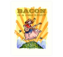 Bacon Is A Food Group... Art Print