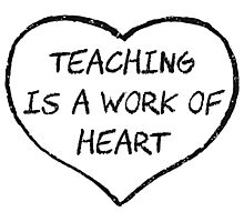 Teaching is a Work of Heart Photographic Print