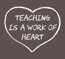 Teaching is a Work of Heart by TheShirtYurt