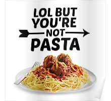 LOL But You're Not Pasta... Poster