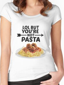 LOL But You're Not Pasta... Women's Fitted Scoop T-Shirt