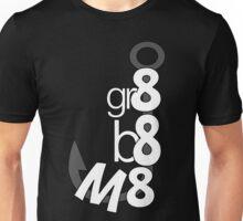 gr8 b8 M8 Unisex T-Shirt