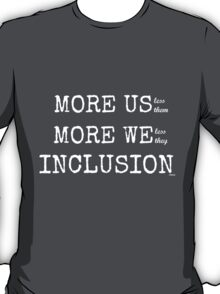 MORE US-less them, MORE WE- less they, INCLUSION Gray with white text T-Shirt