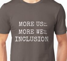 MORE US-less them, MORE WE- less they, INCLUSION Gray with white text Unisex T-Shirt