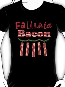 Fa La La La Bacon  T-Shirt