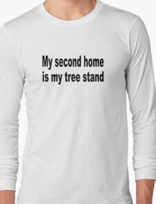 My Second home is my tree stand Long Sleeve T-Shirt