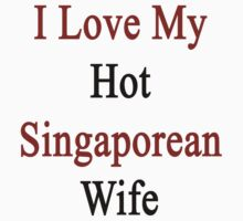 I Love My Hot Singaporean Wife  by supernova23