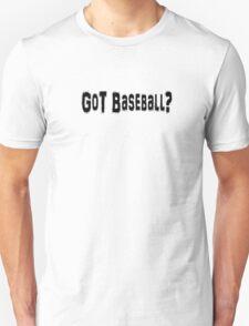 Got Baseball? Unisex T-Shirt