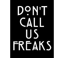 Dont Call Us Freaks Photographic Print