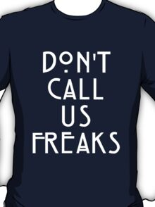 Dont Call Us Freaks T-Shirt