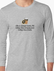 It's a Drugs Bust {Coffee and Donut Design} Long Sleeve T-Shirt