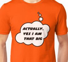 Actually, Yes I am That Big by Bubble-Tees.com Unisex T-Shirt