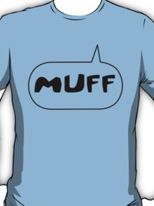 Muff by Bubble-Tees.com T-Shirt
