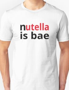 Nutella Is Bae T-Shirt
