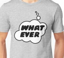 WHAT EVER by Bubble-Tees.com Unisex T-Shirt