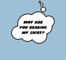 WHY ARE YOU READING MY SHIRT? by Bubble-Tees.com T-Shirt