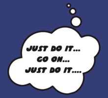 JUST DO IT... GO ON... JUST DO IT... by Bubble-Tees.com by Bubble-Tees